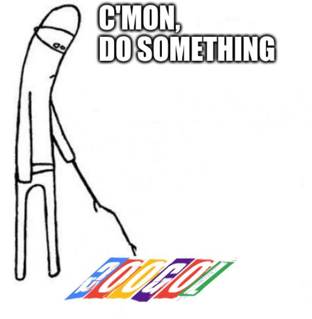 cmon do something