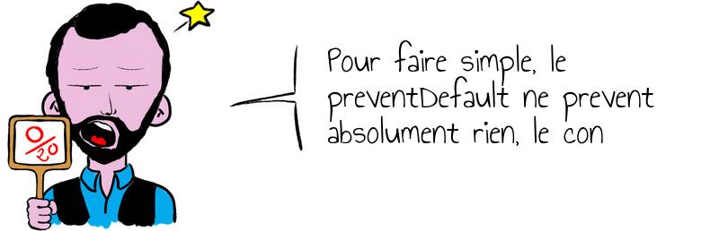 Pour faire simple  le preventDefault ne prevent absolument rien  le con.jpg