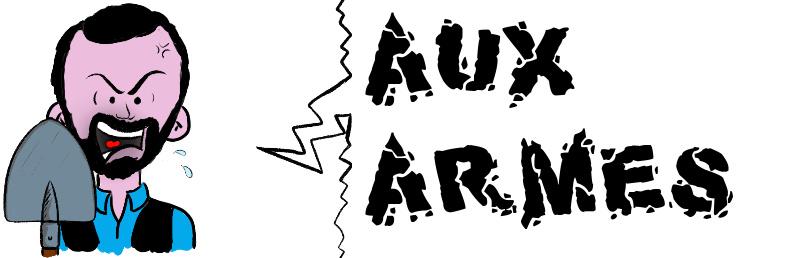 AUX ARMES.