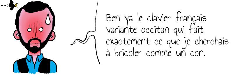 Ben ya le clavier français variante occitan qui fait exactement ce que je cherchais à bricoler comme un con.