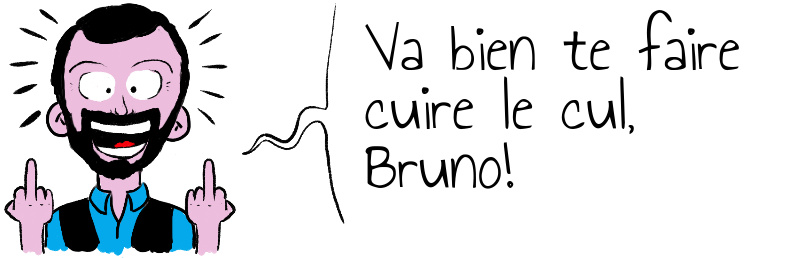 Va bien te faire cuire le cul  Bruno .jpg