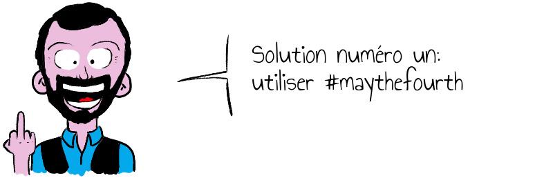 Solution numéro un  utiliser  maythefourth.jpg