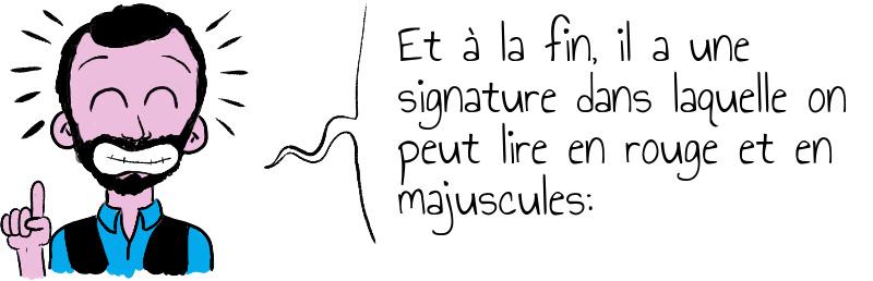 Et à la fin  il a une signature dans laquelle on peut lire en rouge et en majuscules .jpg